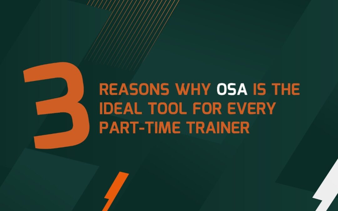 3 REASONS WHY OSA IS IDEAL FOR PART-TIME TRAINERS